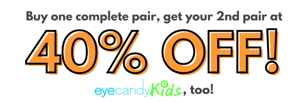 Buy one complete pair, get the 2nd at 40% OFF! Adults, kids, glasses, sunglasses, you name it.