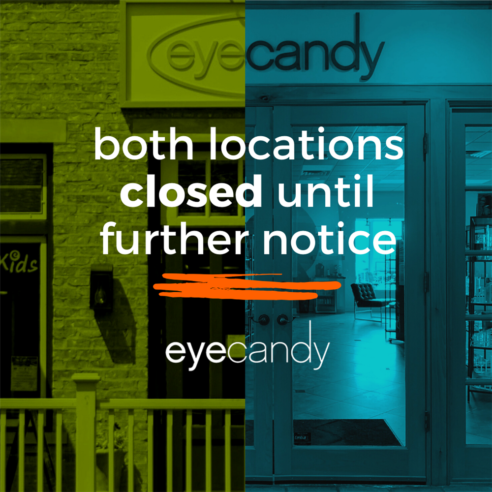 both locations closed until further notice - Eye Candy