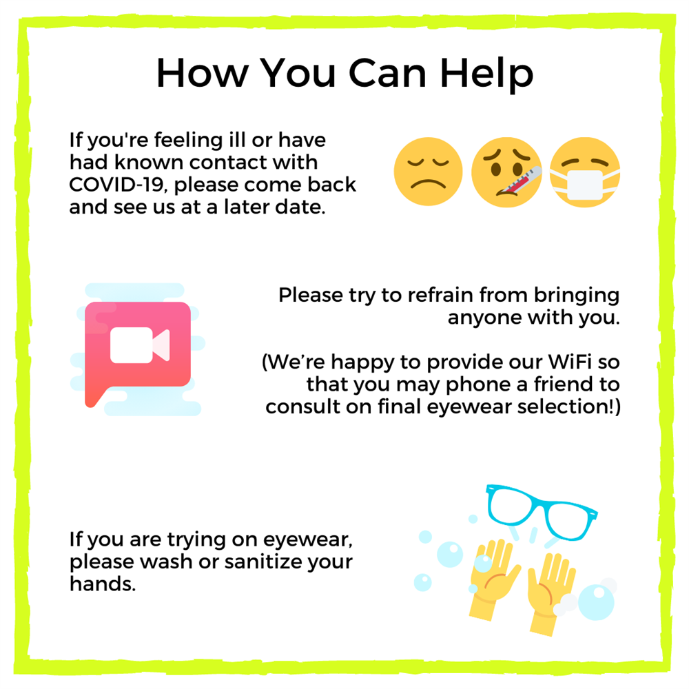 How You Can Help - If you're feeling ill, stay home. Please minimize bringing people into our boutique with you. If trying on eyewear, please wash or sanitize your hands.
