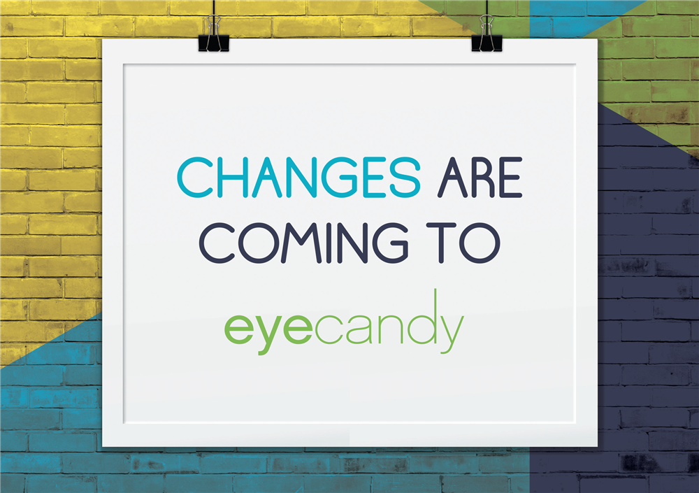 CHANGES ARE COMING TO Eye Candy